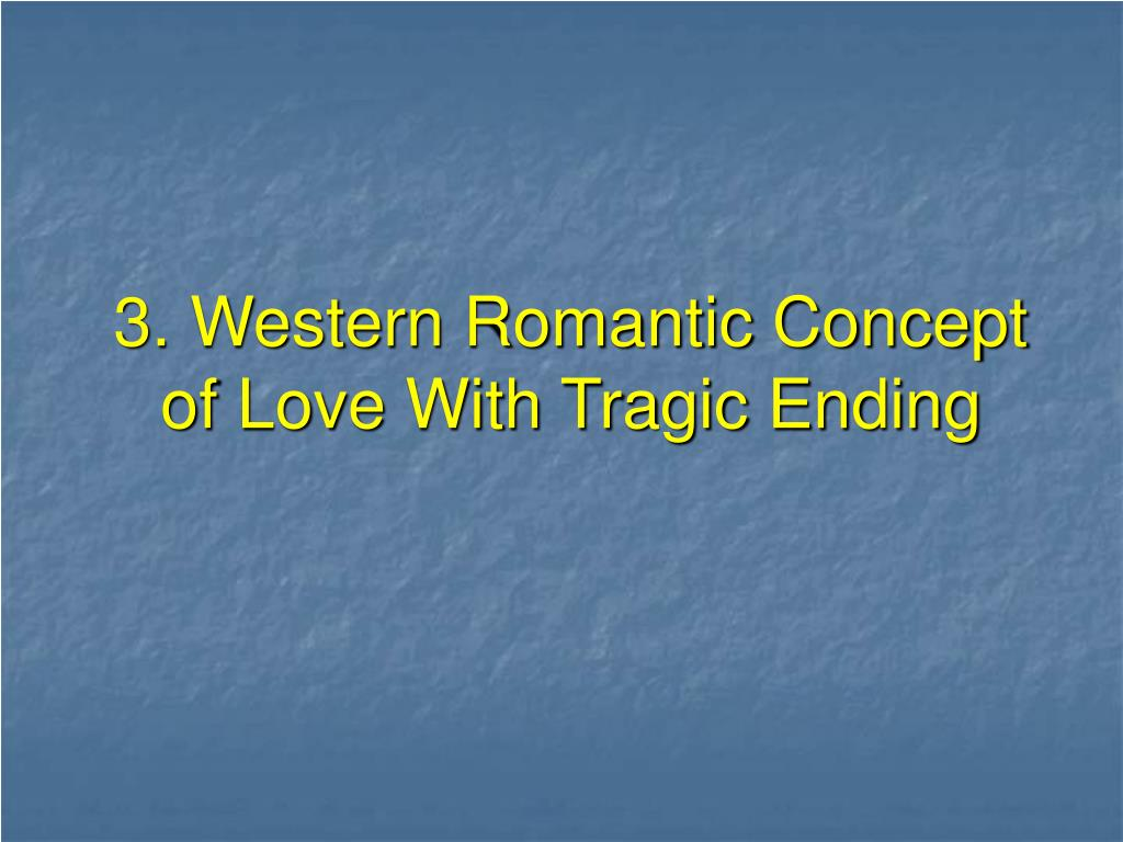 3. Western Romantic Concept of Love With Tragic Ending