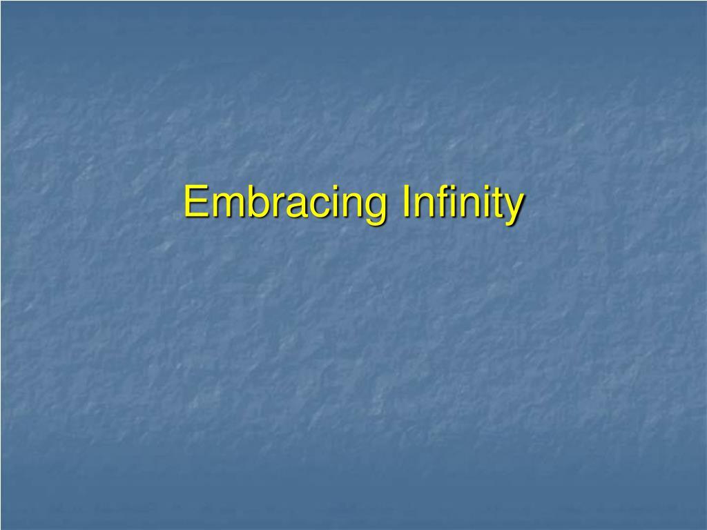 Embracing Infinity