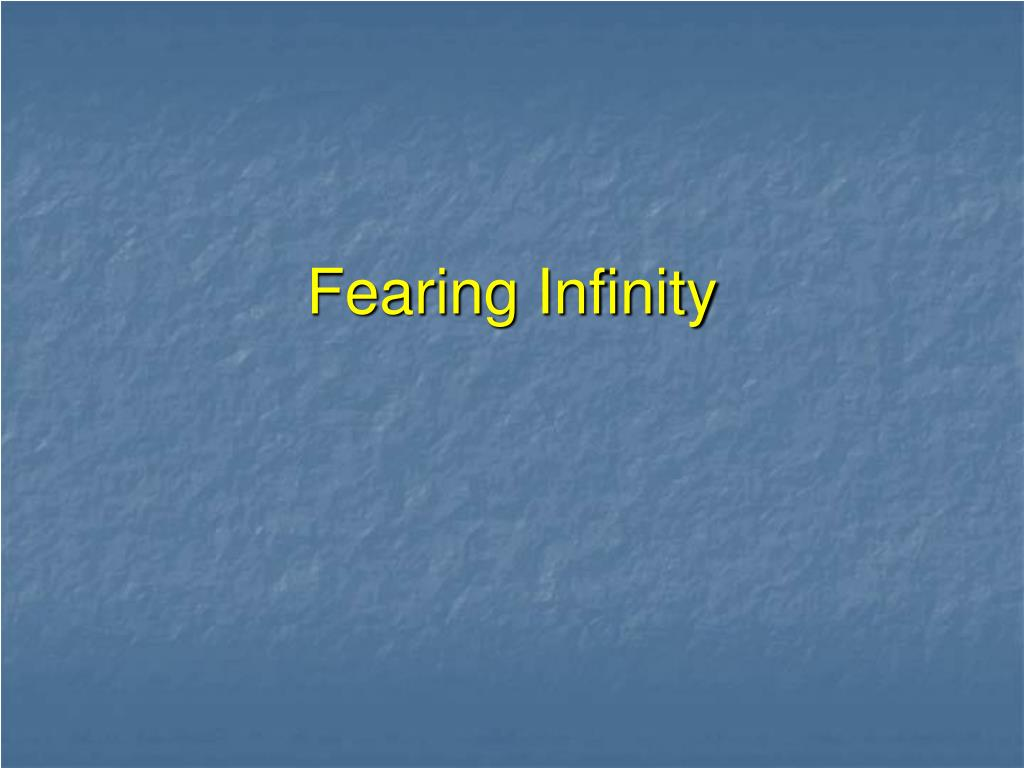 Fearing Infinity