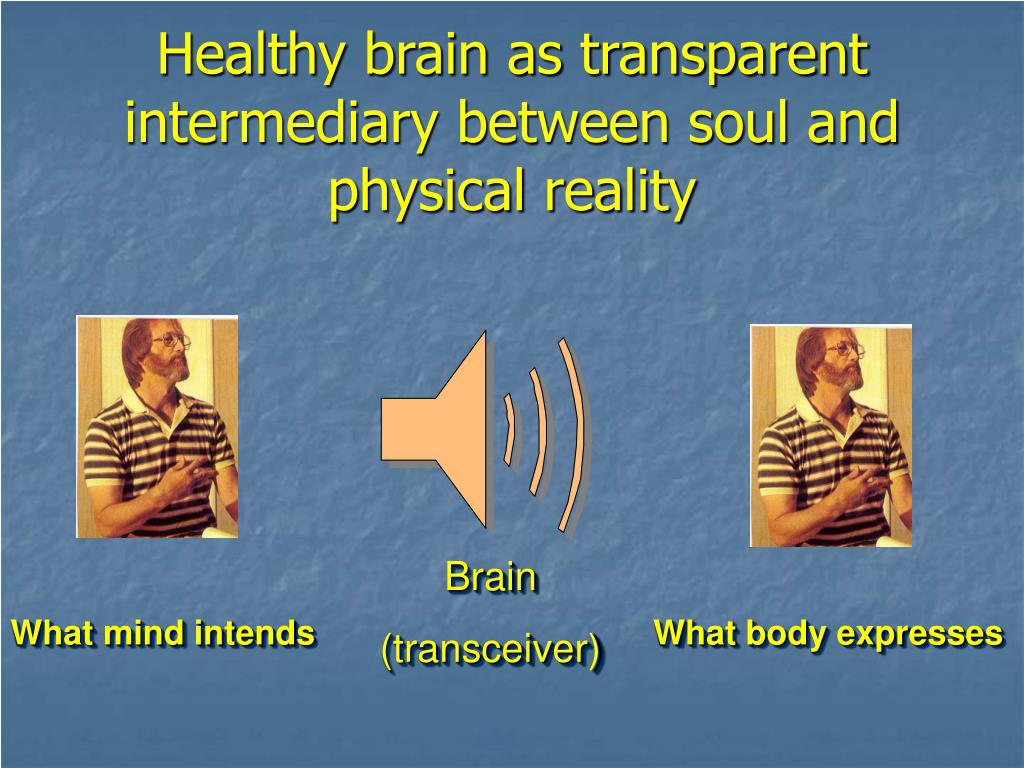 Healthy brain as transparent intermediary between soul and physical reality