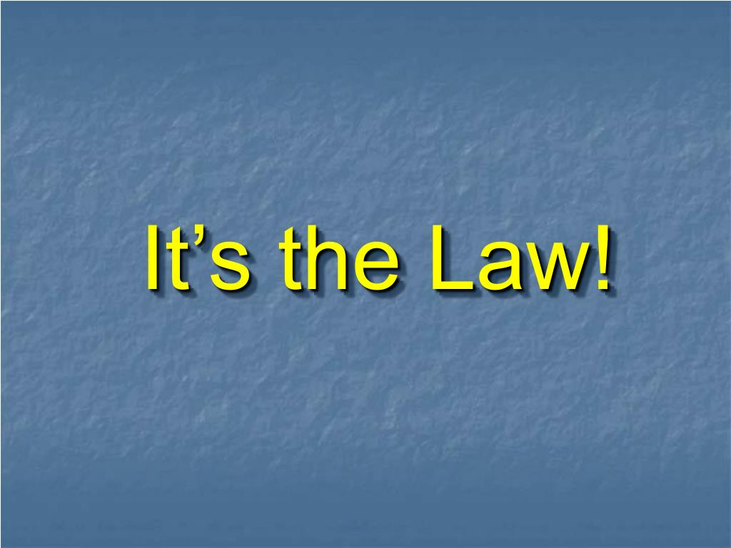 It's the Law!