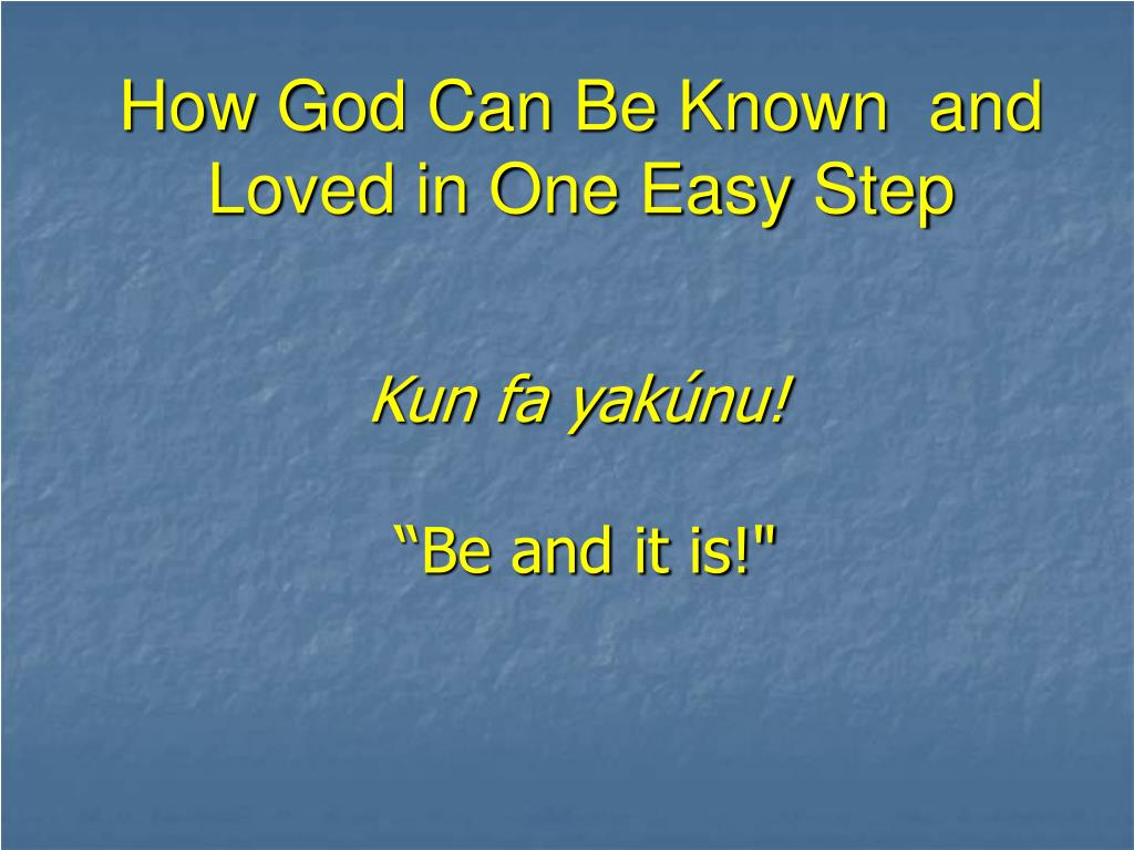 How God Can Be Known  and Loved in One Easy Step