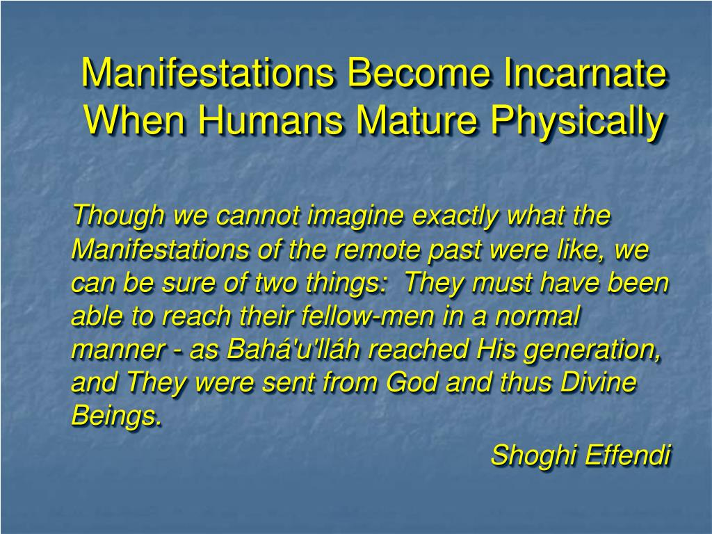 Manifestations Become Incarnate When Humans Mature Physically