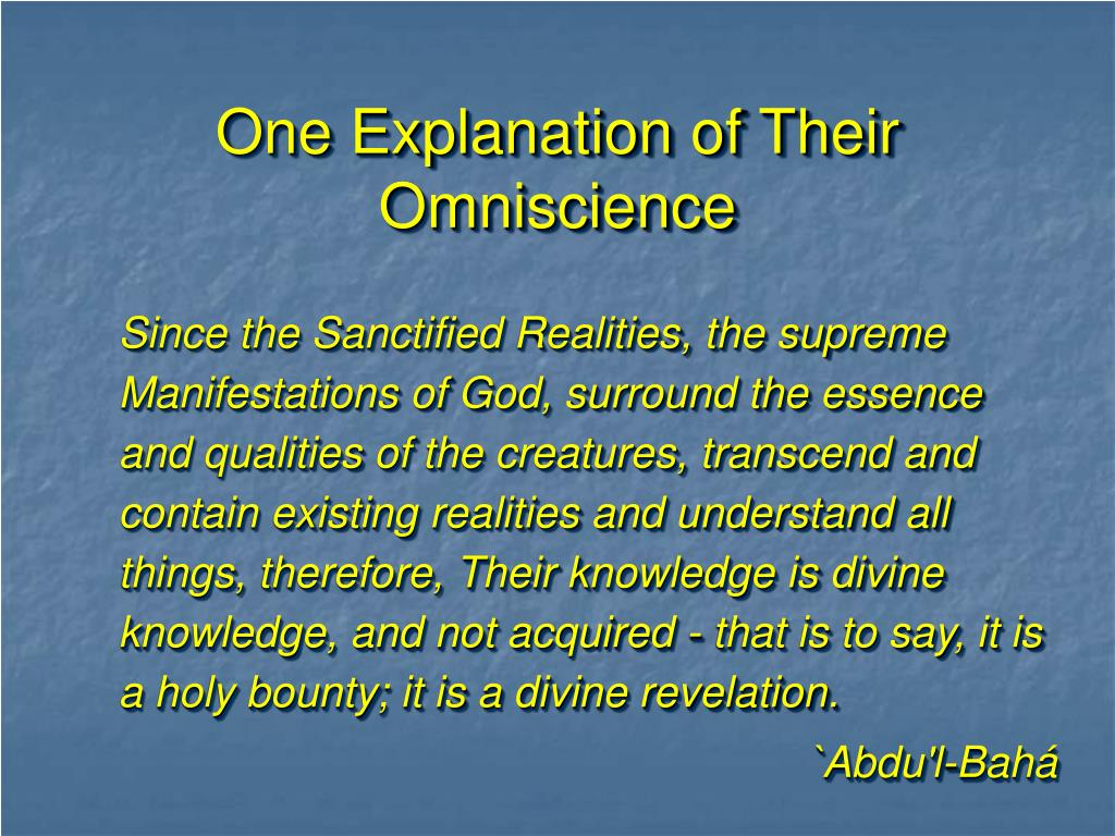 One Explanation of Their Omniscience