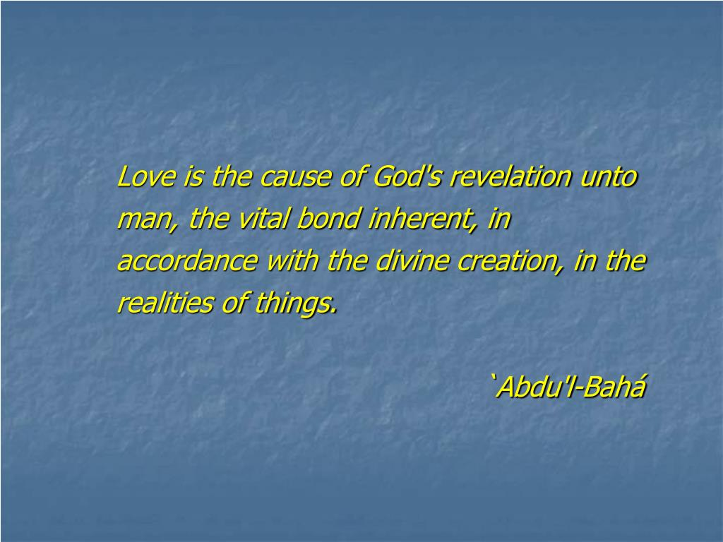 Love is the cause of God's revelation unto man, the vital bond inherent, in accordance with the divine creation, in the realities of things.