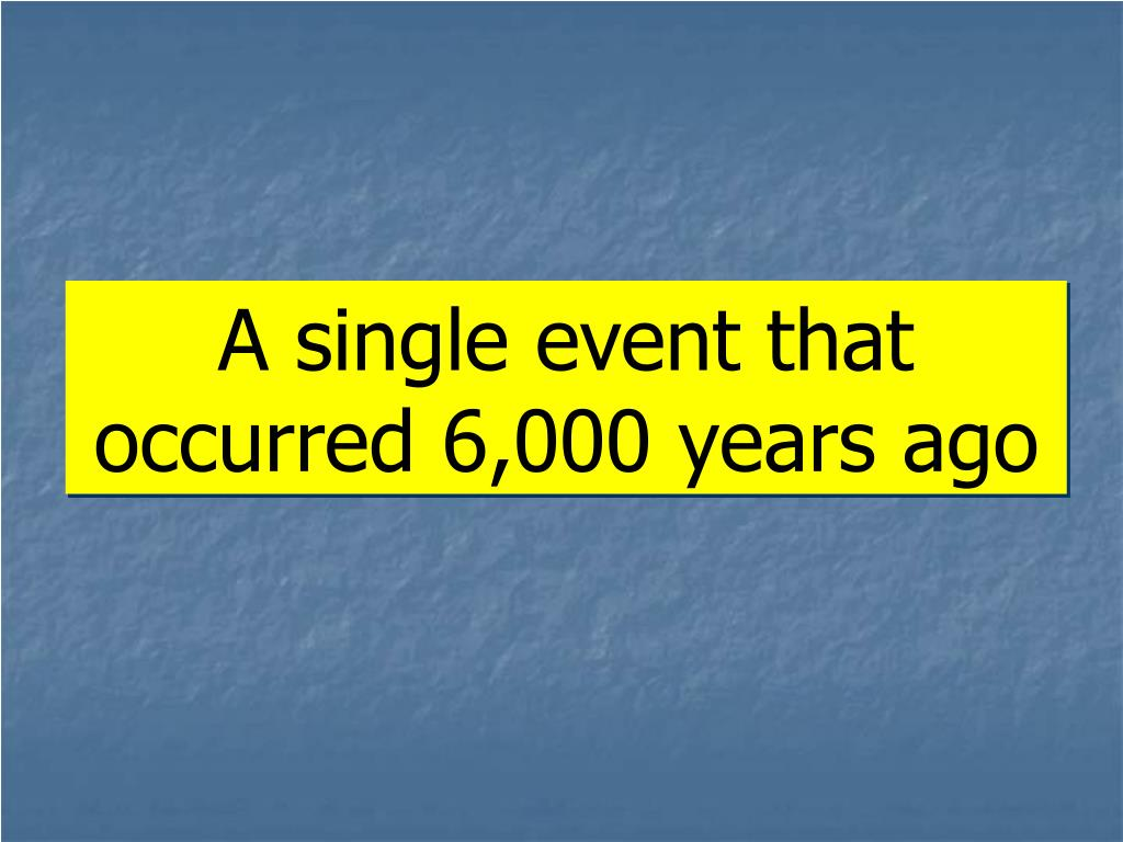 A single event that occurred 6,000 years ago