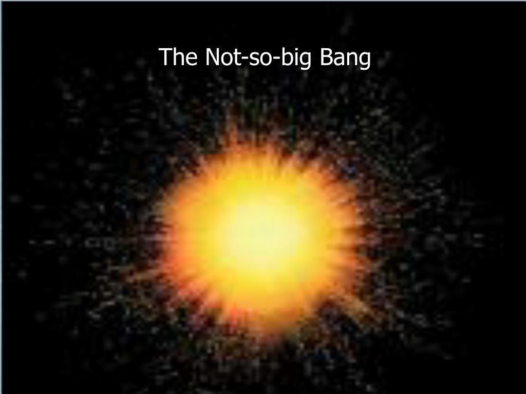 The Not-so-big Bang