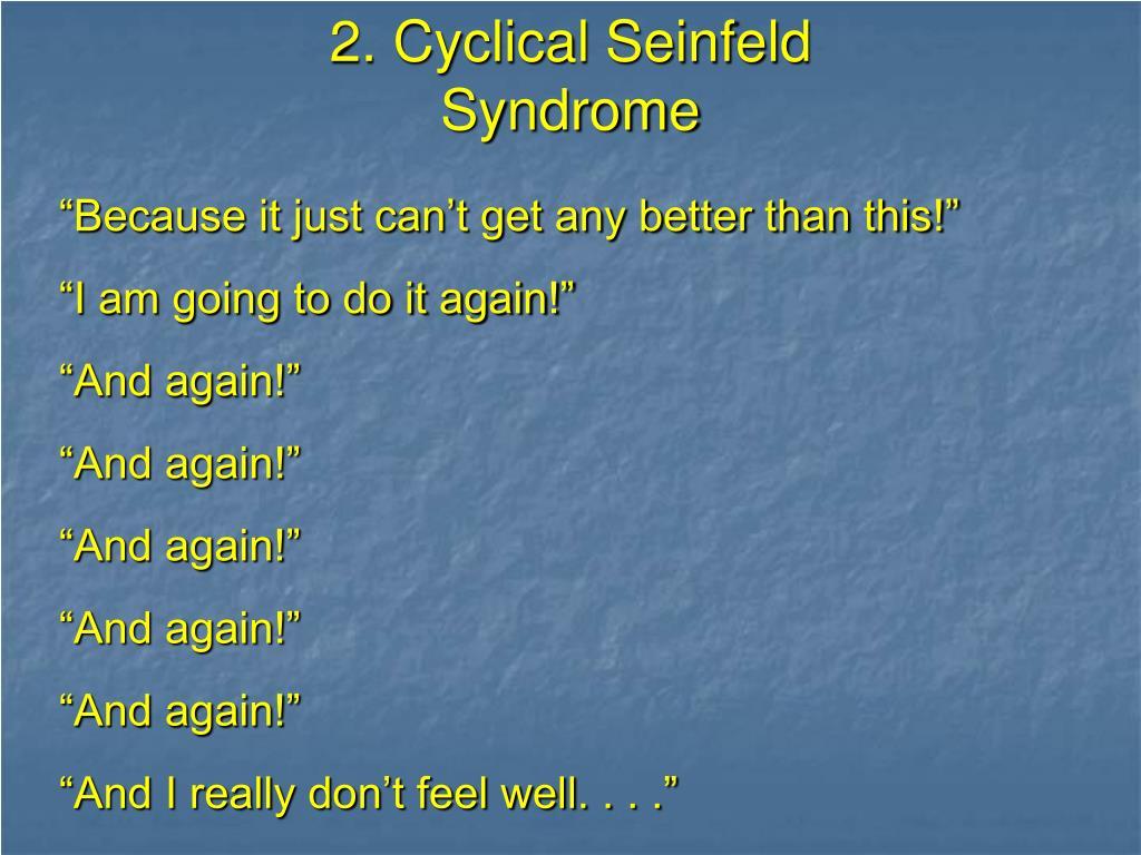 2. Cyclical Seinfeld Syndrome