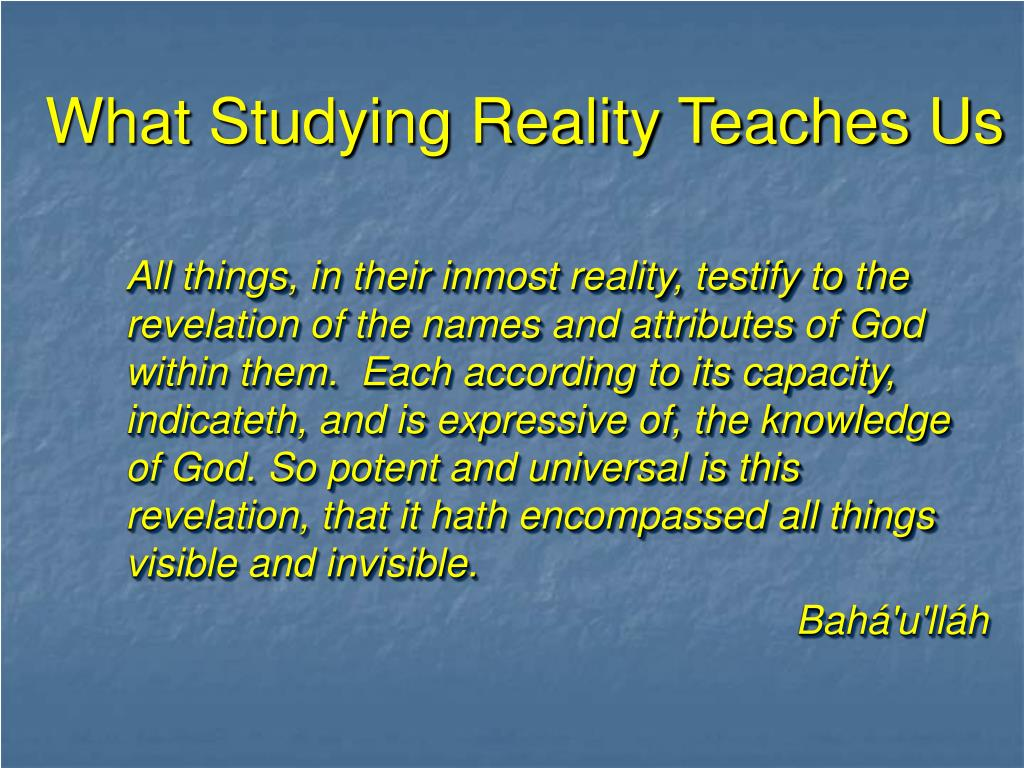 What Studying Reality Teaches Us