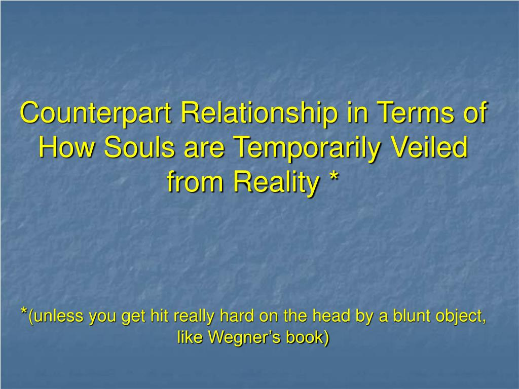 Counterpart Relationship in Terms of How Souls are Temporarily Veiled from Reality *