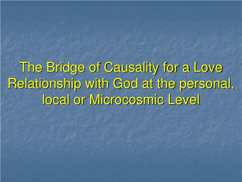 The Bridge of Causality for a Love Relationship with God at the personal, local or Microcosmic Level