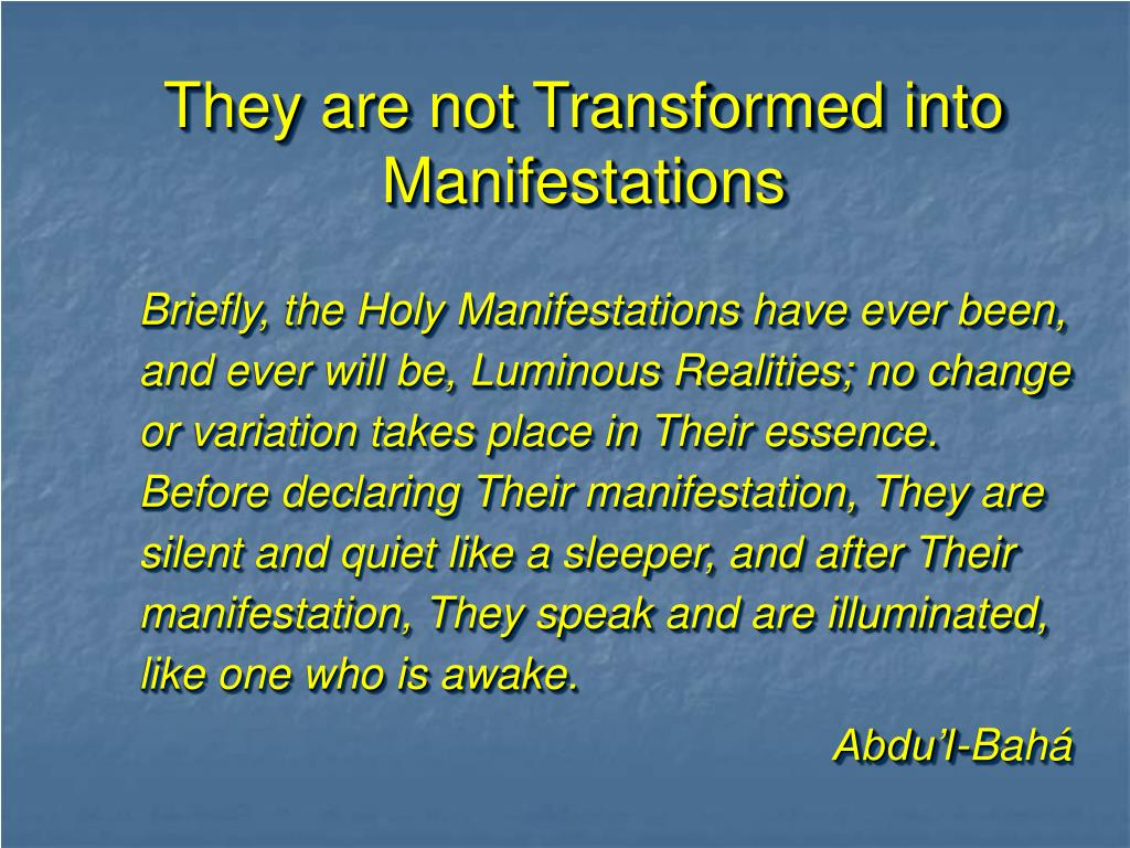 They are not Transformed into Manifestations