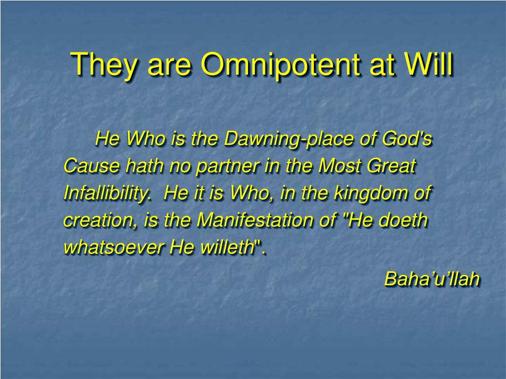 They are Omnipotent at Will