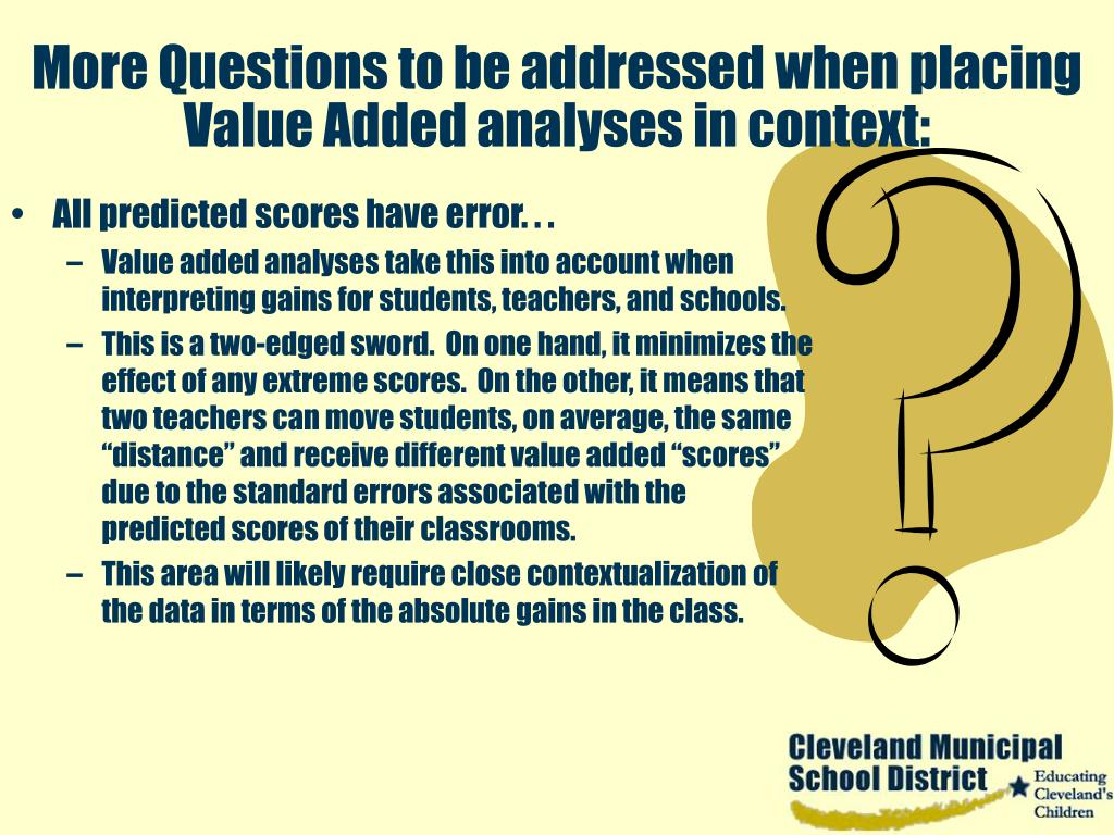 More Questions to be addressed when placing Value Added analyses in context: