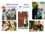 differentiated open curriculum or access