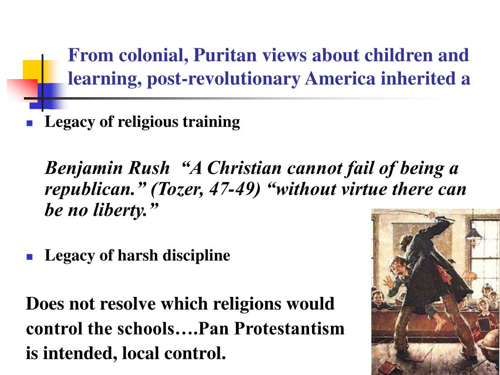 From colonial, Puritan views about children and learning, post-revolutionary America inherited a