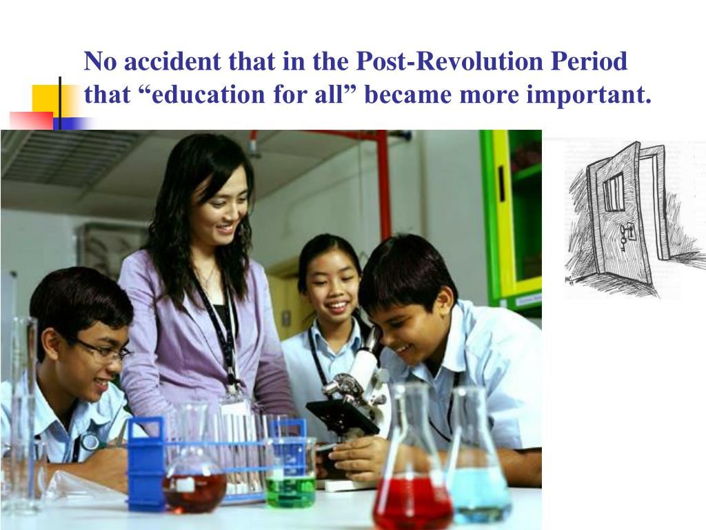 "No accident that in the Post-Revolution Period that ""education for all"" became more important."