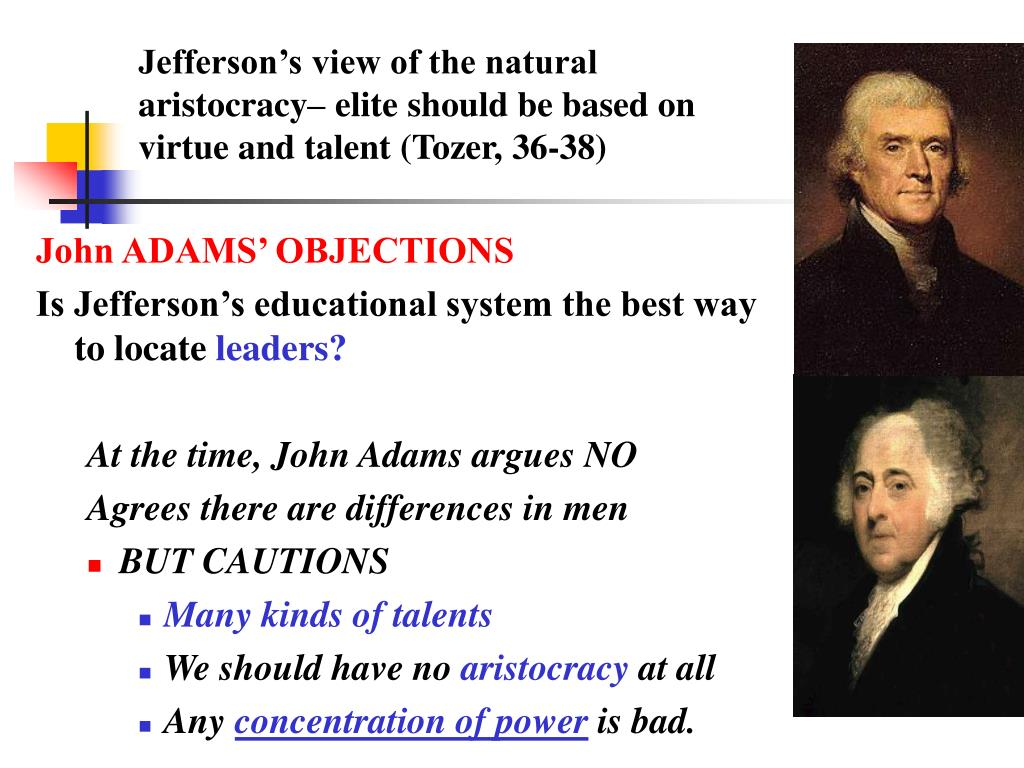 Jefferson's view of the natural aristocracy– elite should be based on virtue and talent (Tozer, 36-38)