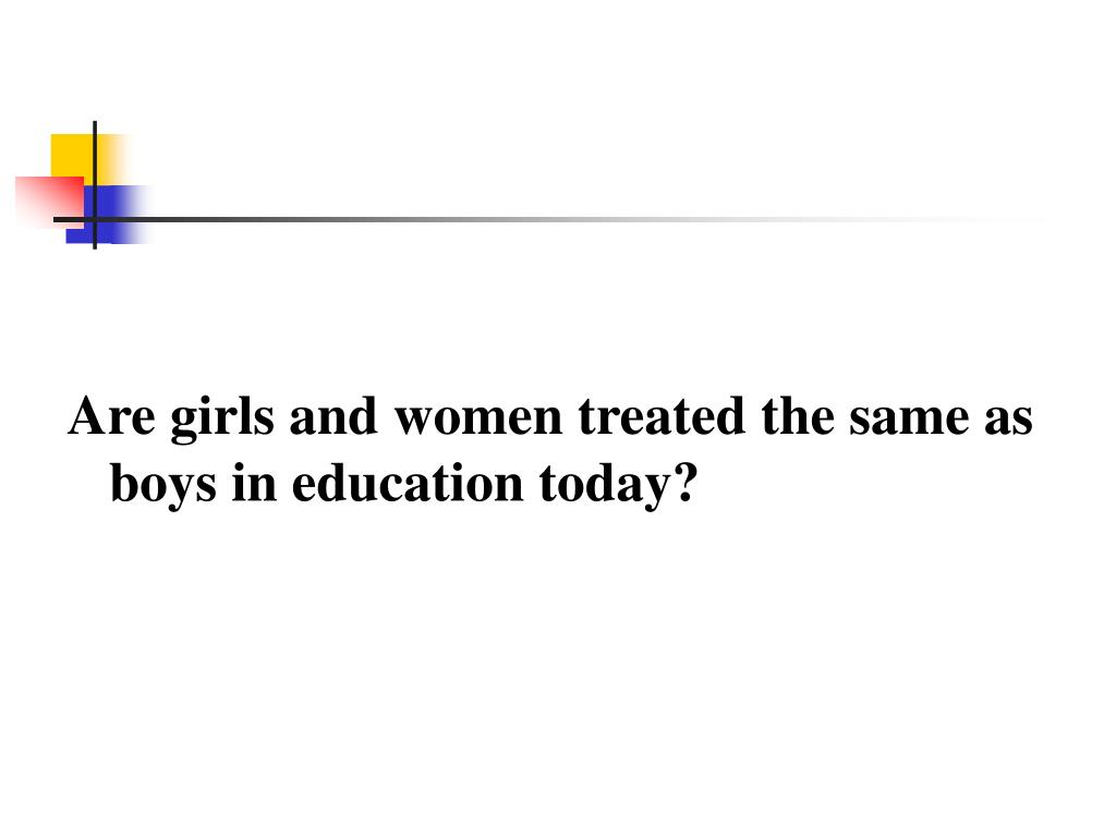 Are girls and women treated the same as boys in education today?