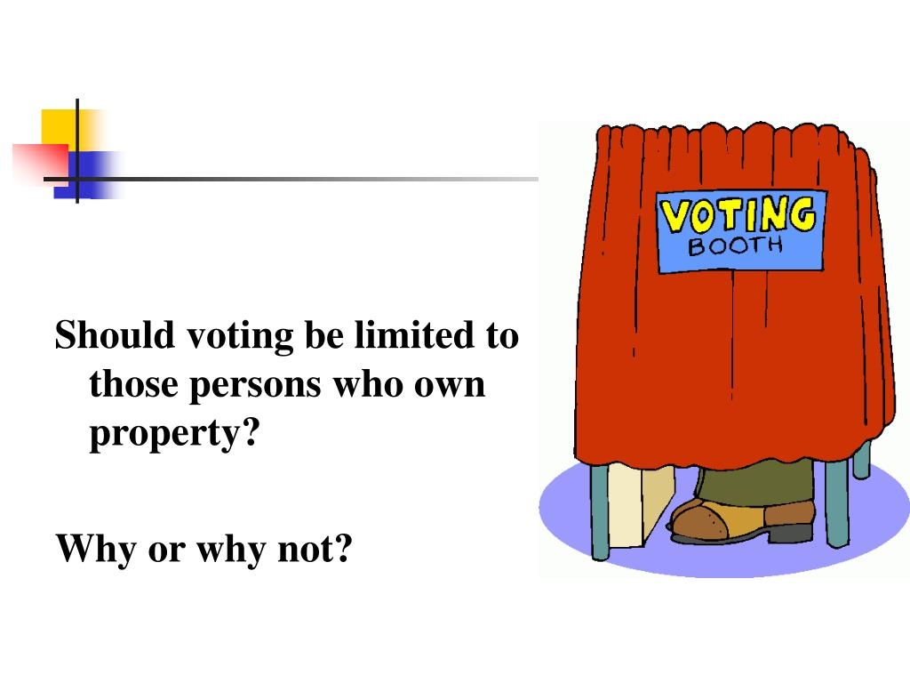 Should voting be limited to those persons who own property?