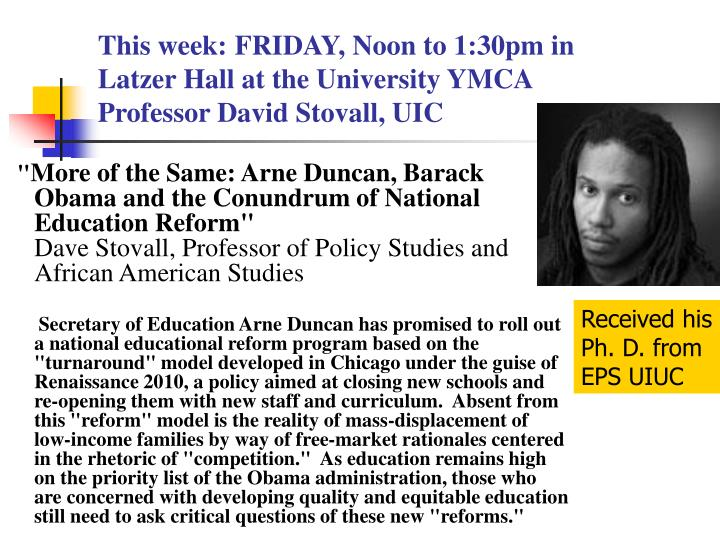 This week friday noon to 1 30pm in latzer hall at the university ymca professor david stovall uic