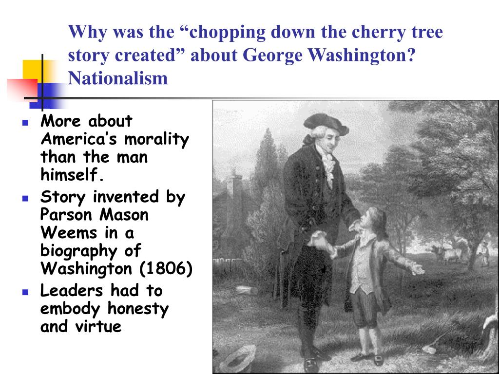 "Why was the ""chopping down the cherry tree story created"" about George Washington?"
