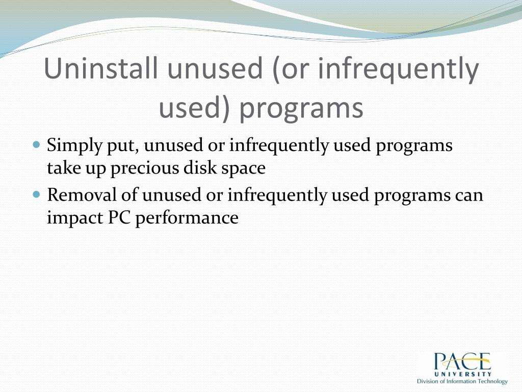 Uninstall unused (or infrequently used) programs