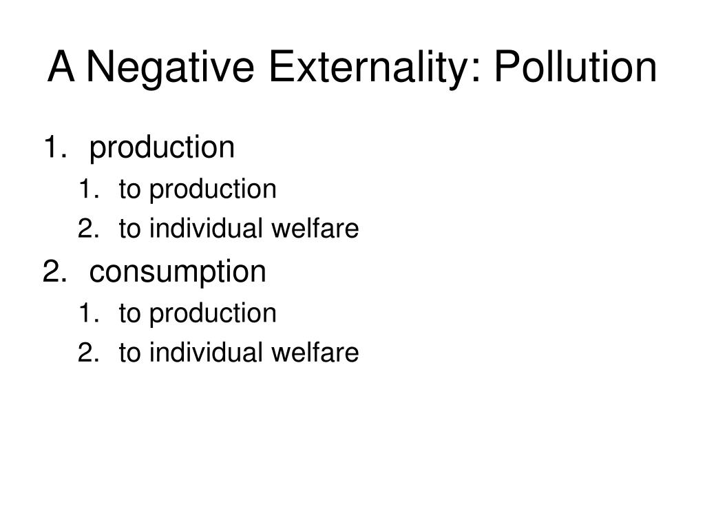 A Negative Externality: Pollution