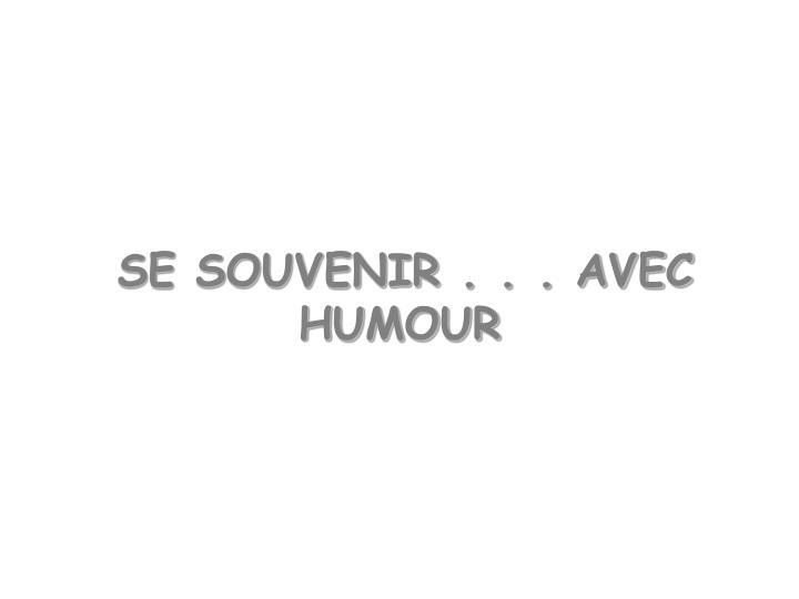 SE SOUVENIR . . . AVEC HUMOUR