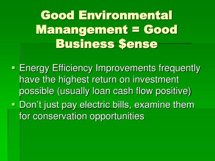 Good Environmental Manangement = Good Business $ense