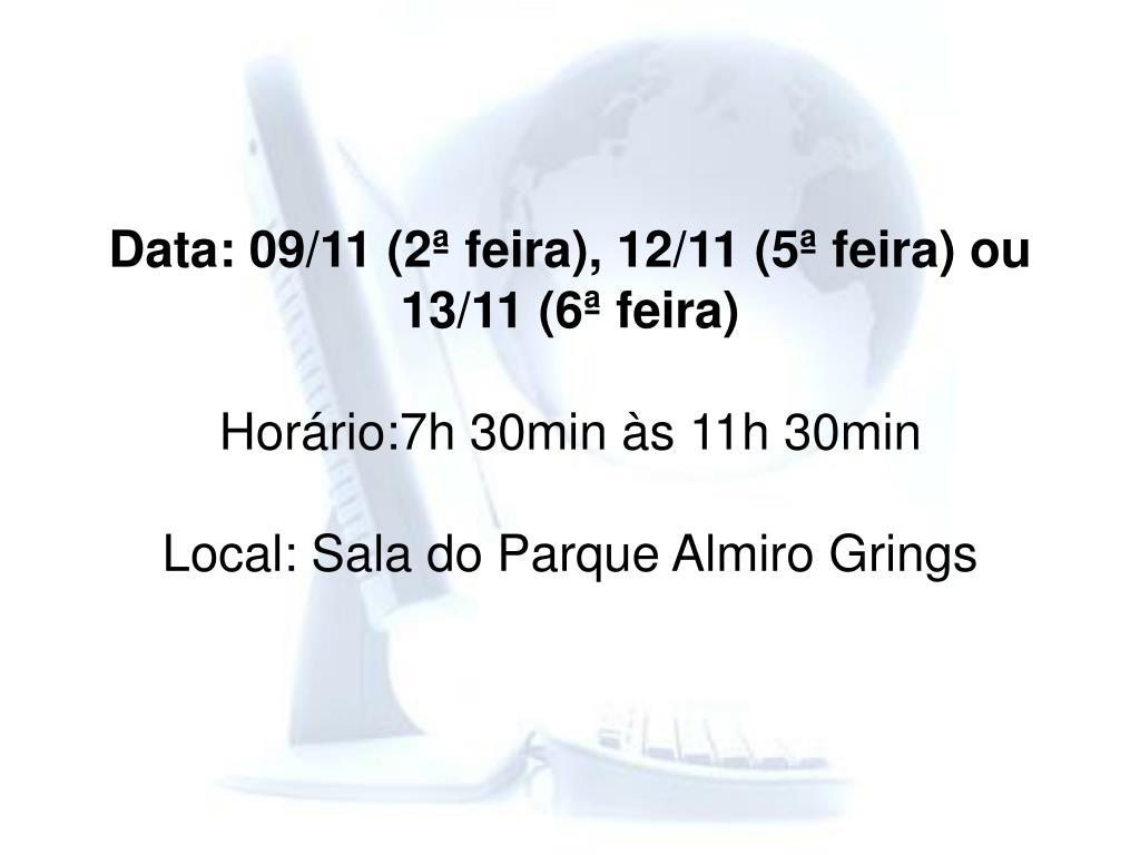 Data: 09/11 (2ª feira), 12/11 (5ª feira) ou 13/11 (6ª feira)