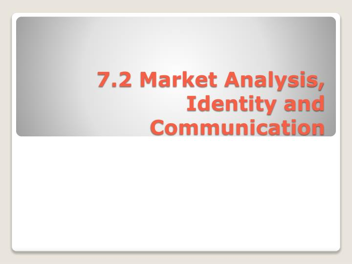 7.2 Market Analysis, Identity and Communication