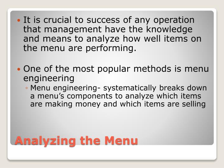 It is crucial to success of any operation that management have the knowledge and means to analyze how well items on the menu are performing.