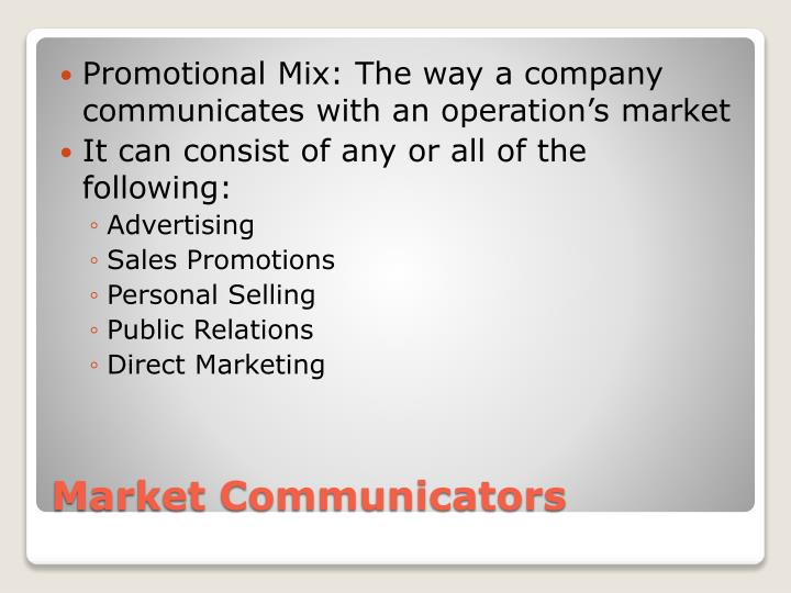 Promotional Mix: The way a company communicates with an operation's market