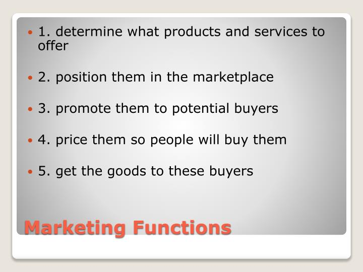 1. determine what products and services to offer