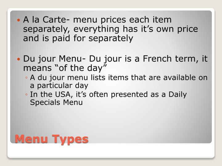 A la Carte- menu prices each item separately, everything has it's own price and is paid for separately