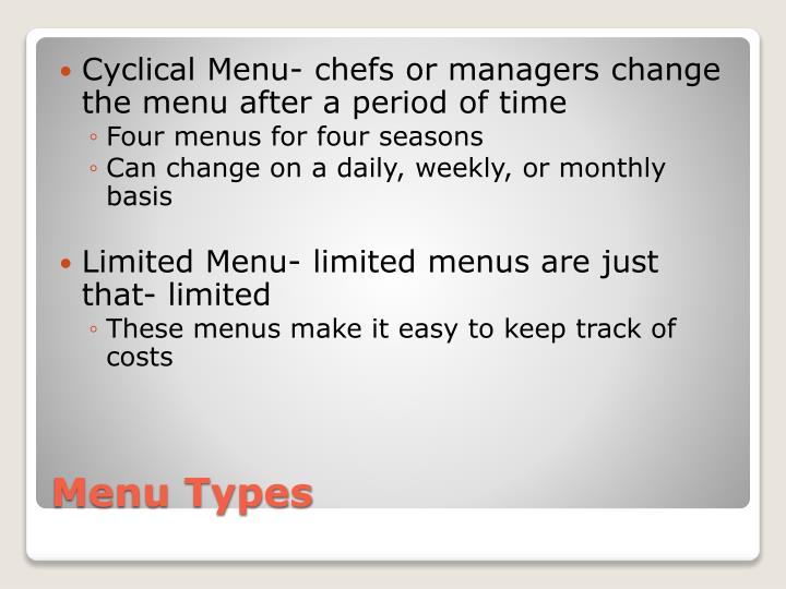 Cyclical Menu- chefs or managers change the menu after a period of time