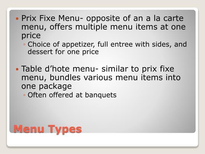 Prix Fixe Menu- opposite of an a la carte menu, offers multiple menu items at one price