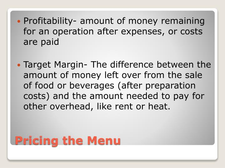 Profitability- amount of money remaining for an operation after expenses, or costs are paid