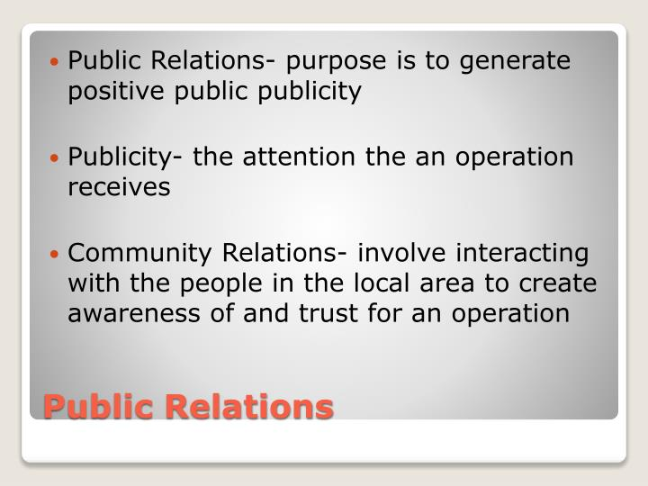 Public Relations- purpose is to generate positive public publicity