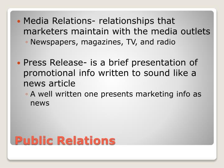 Media Relations- relationships that marketers maintain with the media outlets