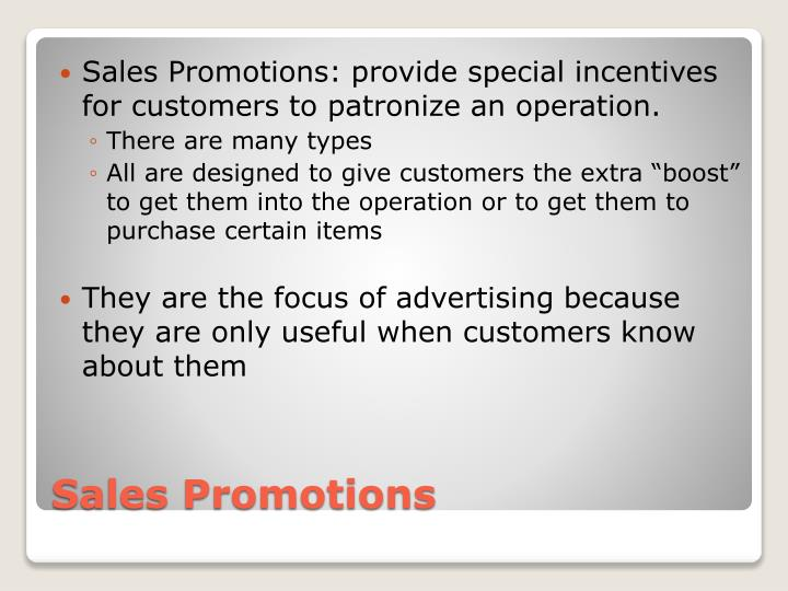 Sales Promotions: provide special incentives for customers to patronize an operation.