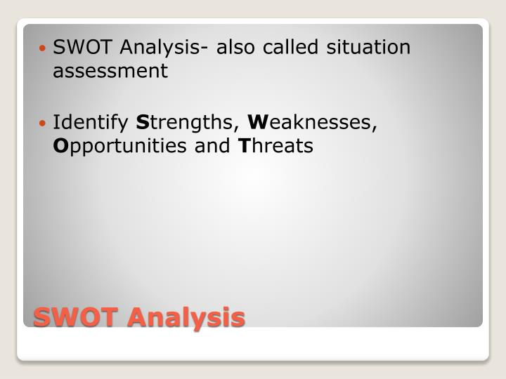 SWOT Analysis- also called situation assessment