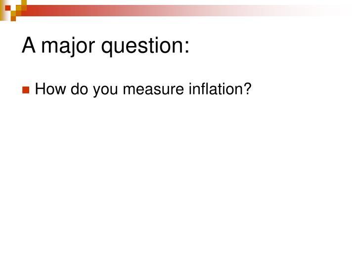 A major question: