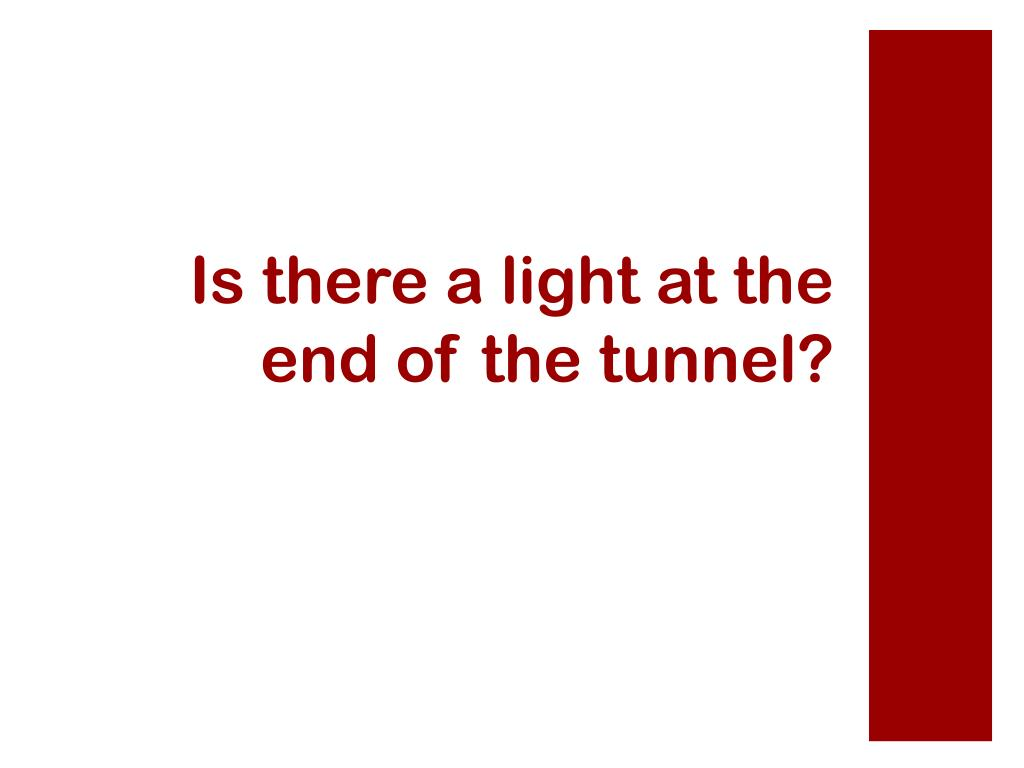 Is there a light at the end of the tunnel?