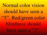 normal color vision should have seen a 5 red green color blindness should have seen a 2
