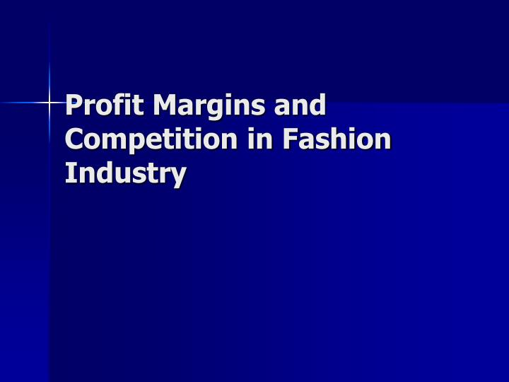 Profit margins and competition in fashion industry