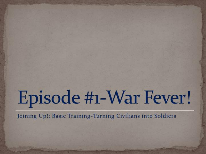 Episode 1 war fever