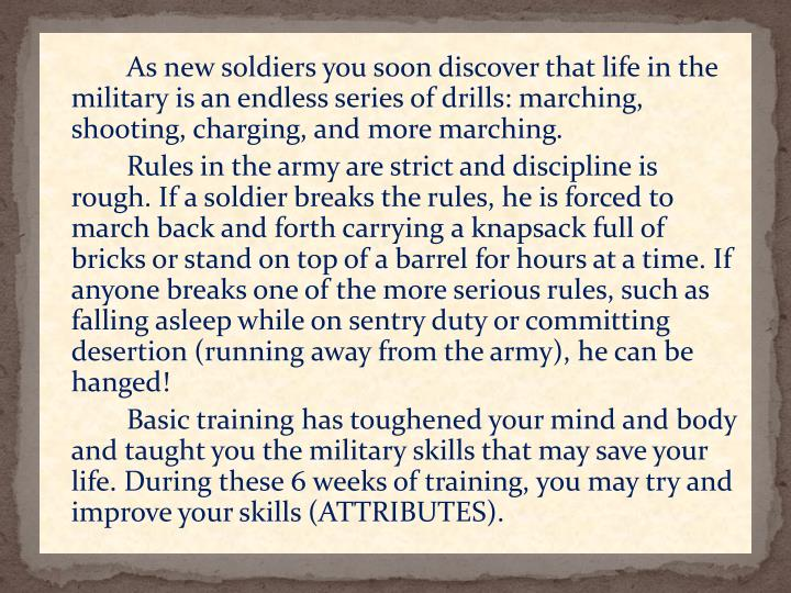 As new soldiers you soon discover that life in the military is an endless series of drills: marching, shooting, charging, and more marching.