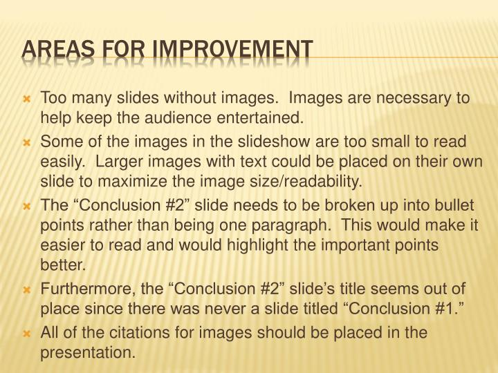Too many slides without images.  Images are necessary to help keep the audience entertained.